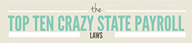 Top 10 Crazy State Payroll Laws